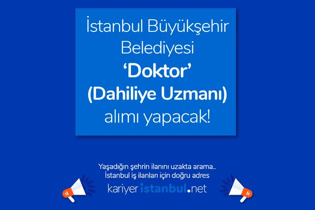 İstanbul Büyükşehir Belediyesi dahiliye uzmanı alımı yapacak. Sağlık iş ilanları kategorisindeki doktor ilanı kriterleri kariyeristanbul.net'te!