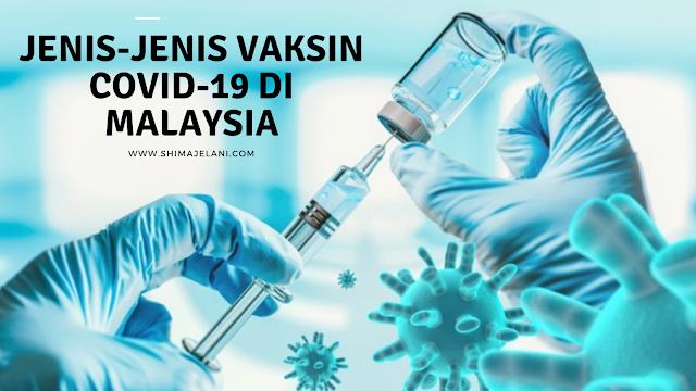 Jenis-jenis Vaksin Covid-19 Di Malaysia