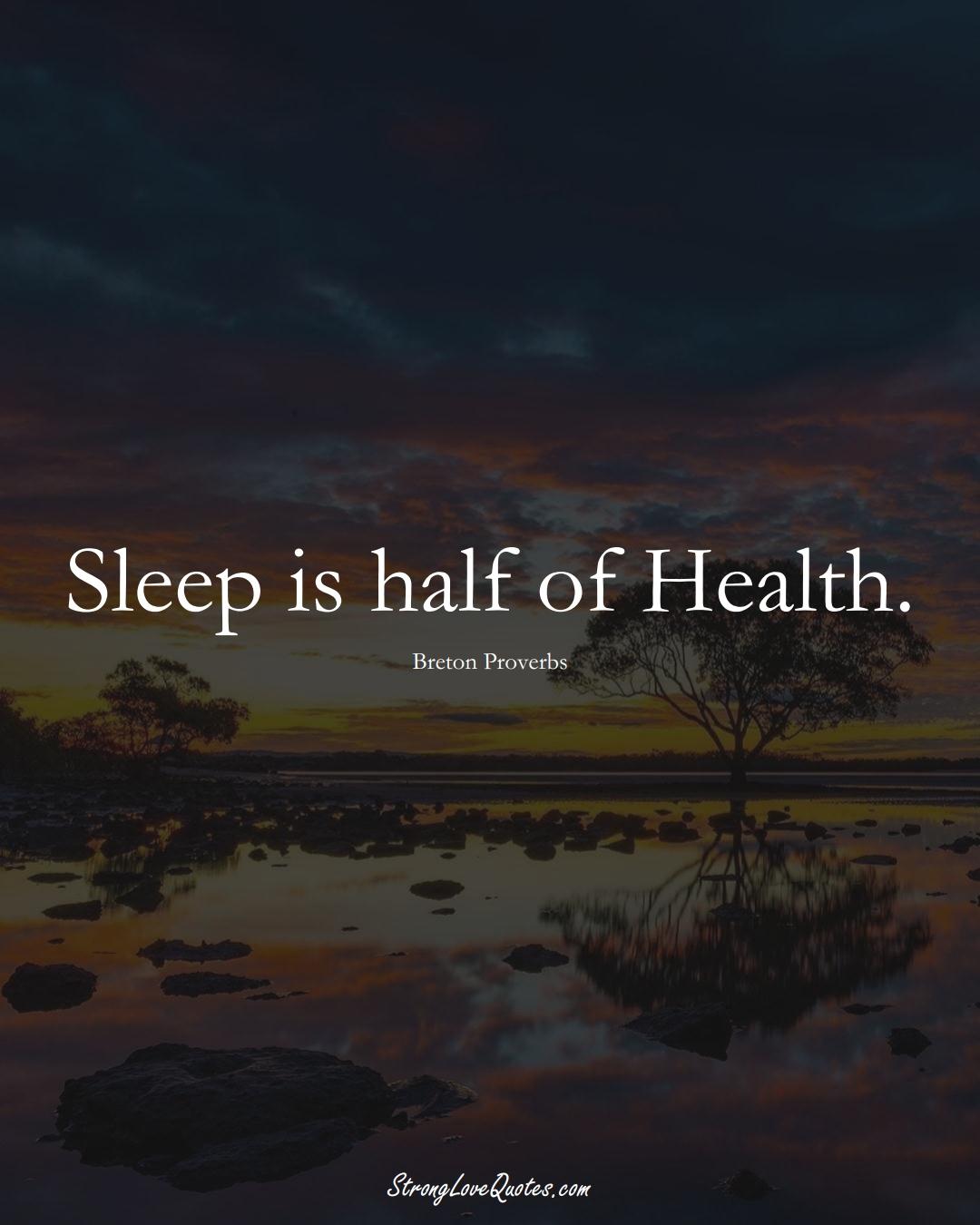 Sleep is half of Health. (Breton Sayings);  #aVarietyofCulturesSayings