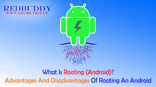 What Is Rooting (Android)? Advantages And Disadvantages Of Rooting An Android