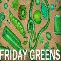 Friday Greens