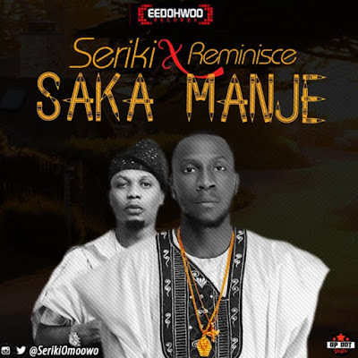 New Music: Seriki feat. Reminisce – Saka Manje