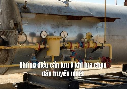 Những điều cần lưu ý khi lựa chọn dầu truyền nhiệt