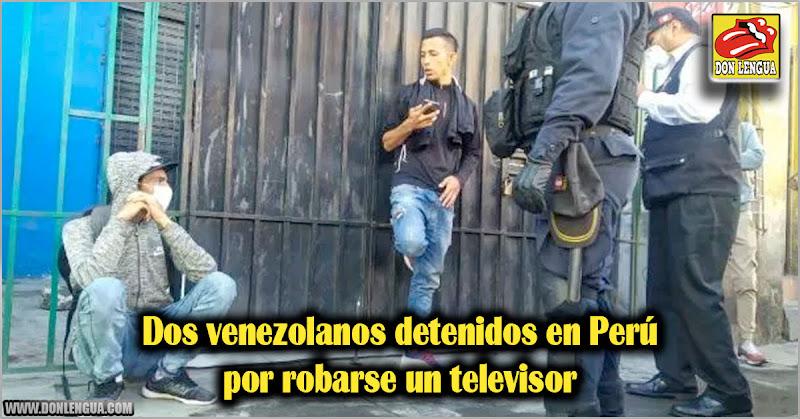 Dos venezolanos detenidos en Perú por robarse un televisor