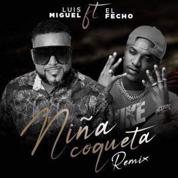 Luis Miguel Del Amargue x El Fecho RD – Niña Coqueta Remix