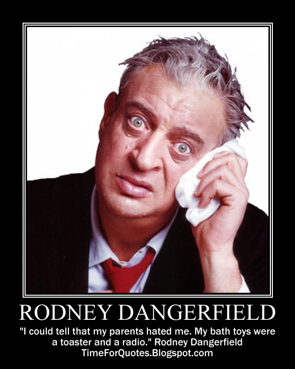 """Rodney Dangerfield Quotes: """"Time For Quotes"""": Time For Rodney Dangerfield Quotes"""