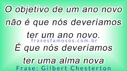 Frases Gilbert Chesterton: O Objetivo de um Ano Novo é ter uma Alma Nova