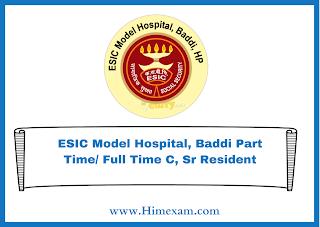 ESIC Model Hospital, Baddi-Part Time/ Full Time C, Sr Resident