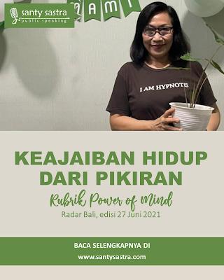 4 - Keajaiban Hidup Dari Pikiran - Rubrik Power of Mind - Santy Sastra - Radar Bali - Jawa Pos - Santy Sastra Public Speaking