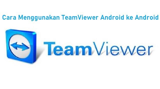 Cara Menggunakan TeamViewer Android ke Android