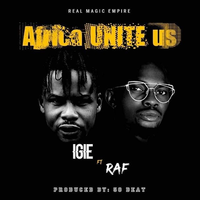 MUSIC: IGIE FT RAF - Africa Unite Us