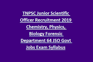 TNPSC Junior Scientific Officer Recruitment 2019 Chemistry, Physics, Biology Forensic Department 64 JSO Govt Jobs Exam Syllabus