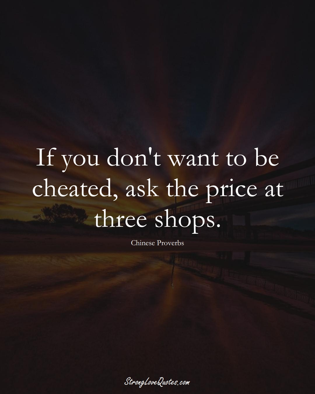 If you don't want to be cheated, ask the price at three shops. (Chinese Sayings);  #AsianSayings