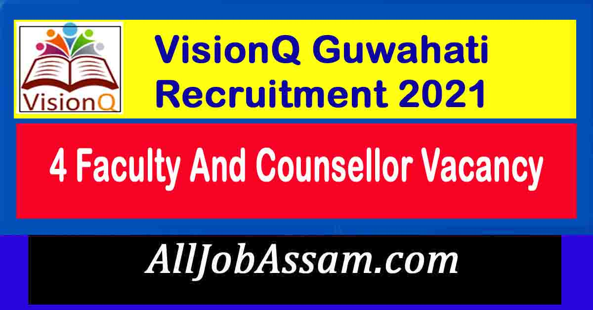VisionQ Guwahati Recruitment 2021