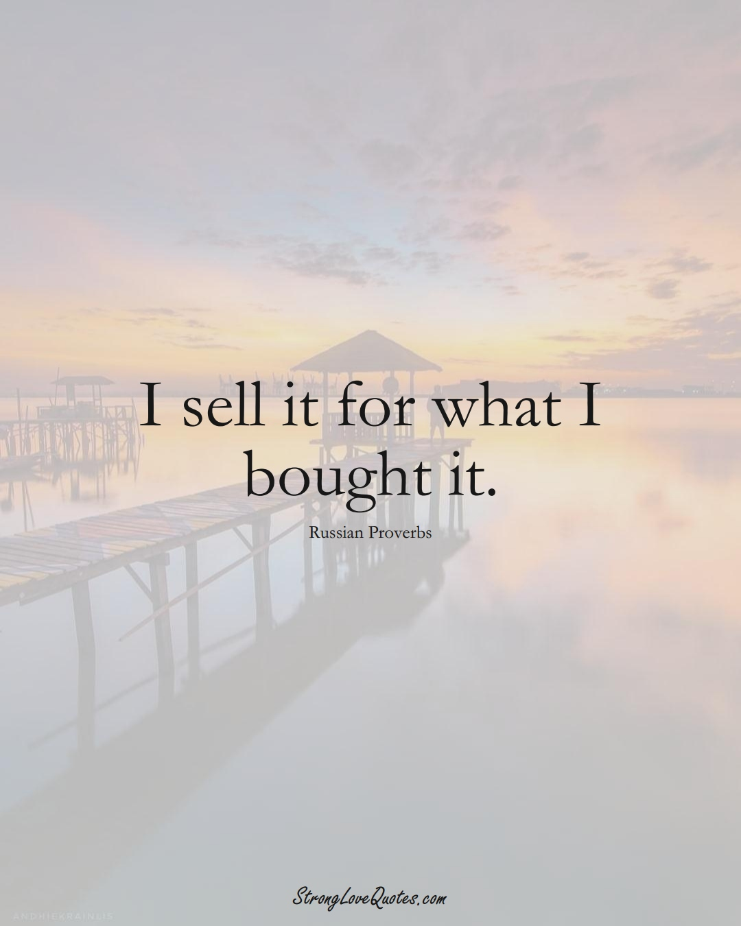I sell it for what I bought it. (Russian Sayings);  #AsianSayings