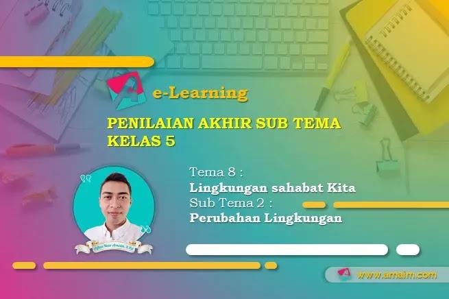 e-Learning | Soal Penilaian Akhir Kelas 5 - Tema 8 Sub Tema 2 - Perubahan Lingkungan