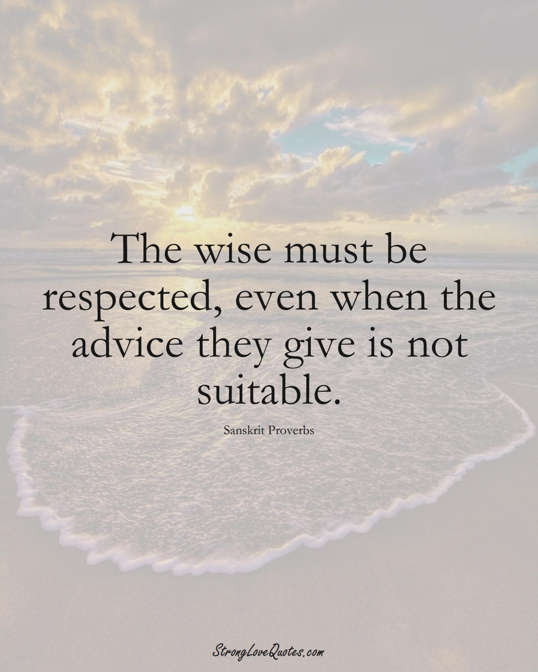 The wise must be respected, even when the advice they give is not suitable. (Sanskrit Sayings);  #aVarietyofCulturesSayings