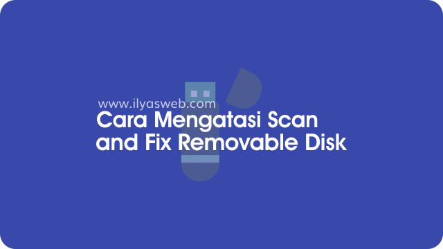 cara mematikan pesan do you want to scan and fix removable disk