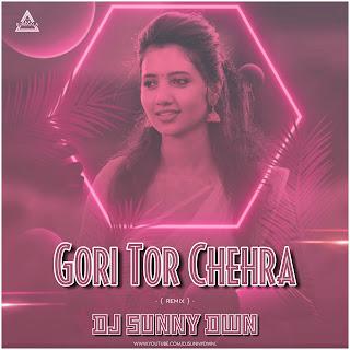 GORI TOR CHEHRA - REMIX - DJ SUNNY DWN