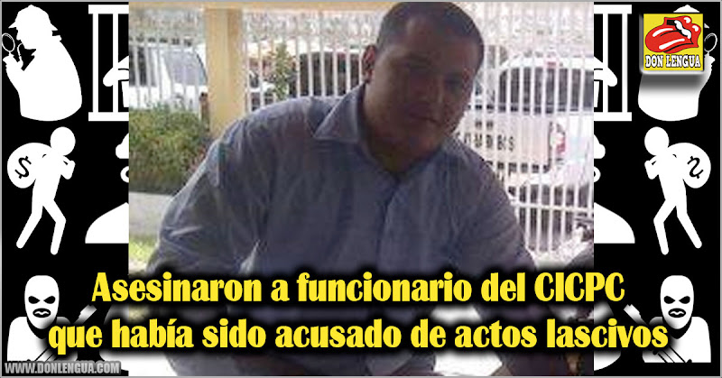 Asesinaron a funcionario del CICPC que había sido acusado de actos lascivos