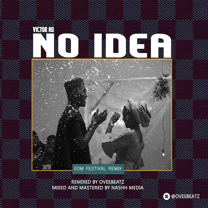 Music: Oveebeatz - No Idea Refix [Victor AD]