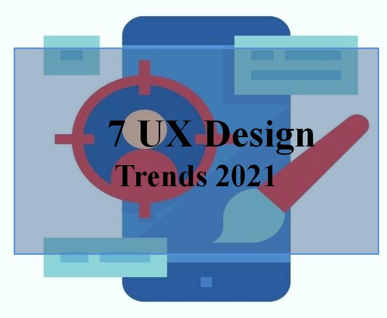 7 UX Design Trends for 2021