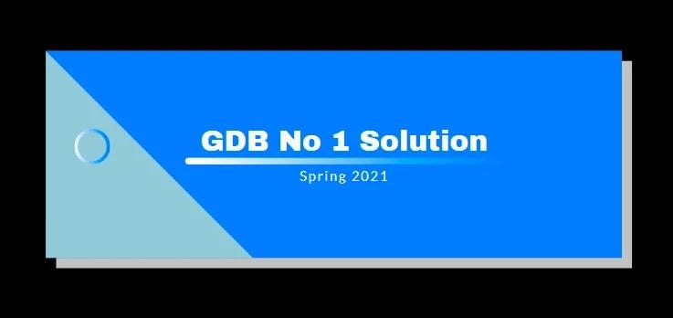 ISL201 GDB 1 Solution Spring 2021