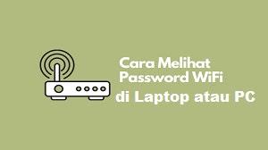 Cara Melihat Passwod WiFi di Laptop atau PC