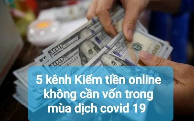5 kênh Kiếm tiền online không cần vốn trong mùa dịch covid 19