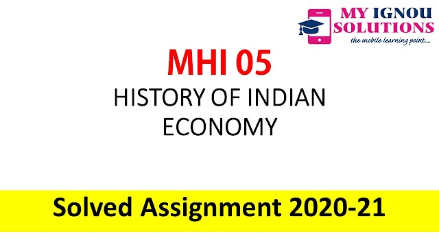 MHI 05 HISTORY OF INDIAN ECONOMY  Solved Assignment 2020-21