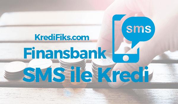 Finansbank SMS Kredi Başvurusu Nasıl Yapılır?