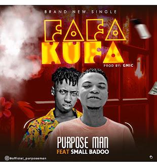 DOWNLOAD MP3: Purpose Man x Small Baddo - Fafa Kufa