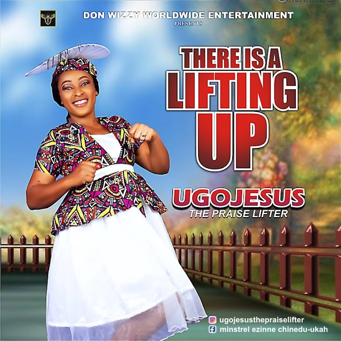 AUDIO: UGOJESUS _ THERE IS A LIFTING UP.