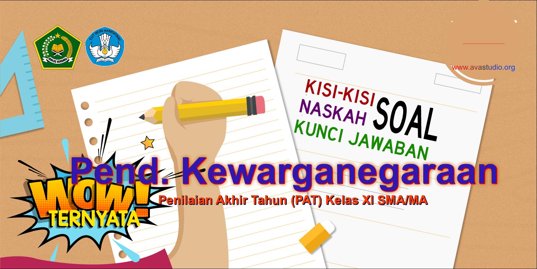 Kisi-Kisi, Naskah Soal dan Kunci PAT Pend. Kewarganegaraan Kelas XI SMA/MA Kurikulum 2013