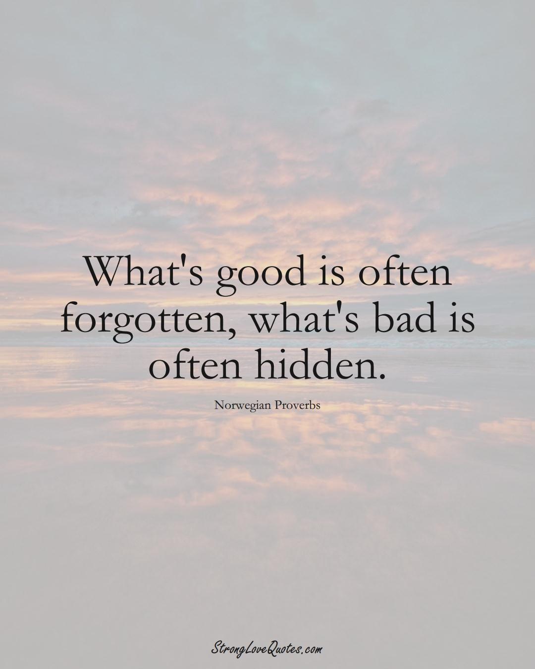 What's good is often forgotten, what's bad is often hidden. (Norwegian Sayings);  #EuropeanSayings