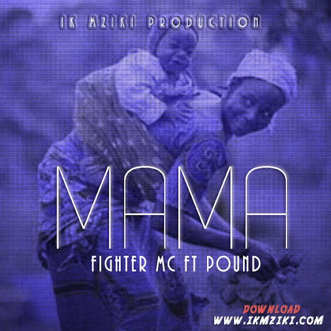 AUDIO | FIGHTER MC FT POUND - MAMA | DOWNLOAD NOW