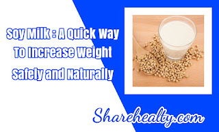 Soy Milk : A Quick Way to Increase Weight Safely and Naturally