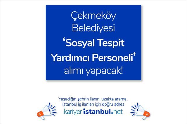 Çekmeköy Belediyesi sosyal tespit yardımcı personeli alımı yapacak. Çekmeköy Belediyesi iş başvurusu detayları kariyeristanbul.net'te!