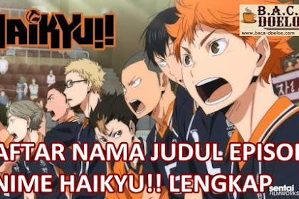 Daftar Judul Episode Serial Anime Haikyuu Lengkap Bahasa Indonesia