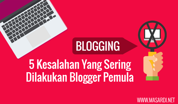 5 Kesalahan Yang Sering Dilakukan Blogger Pemula