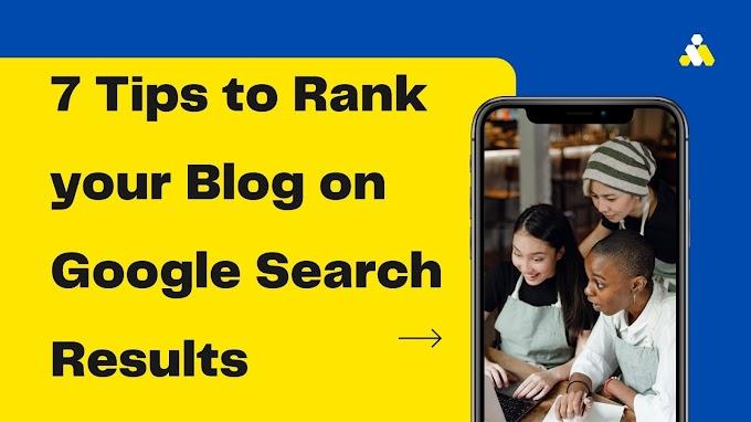 7 टिप्स ब्लॉग को गूगल सर्च में रैंक करने के लिए।
