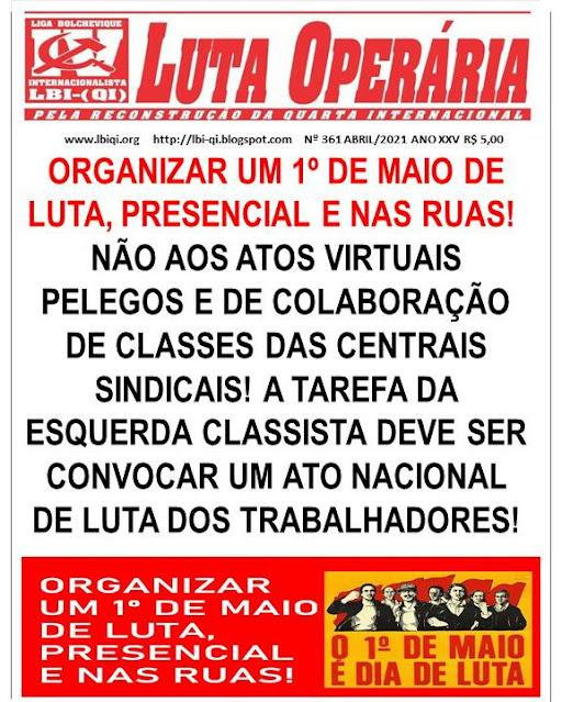 LEIA A MAIS RECENTE EDIÇÃO DO JORNAL LUTA OPERÁRIA Nº 361 ABRIL/2021