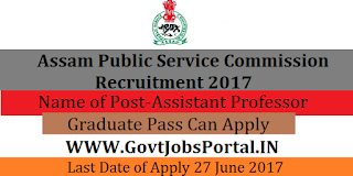 Assam Public Service Commission Recruitment 2017– 353 Assistant Professor, Lecturer
