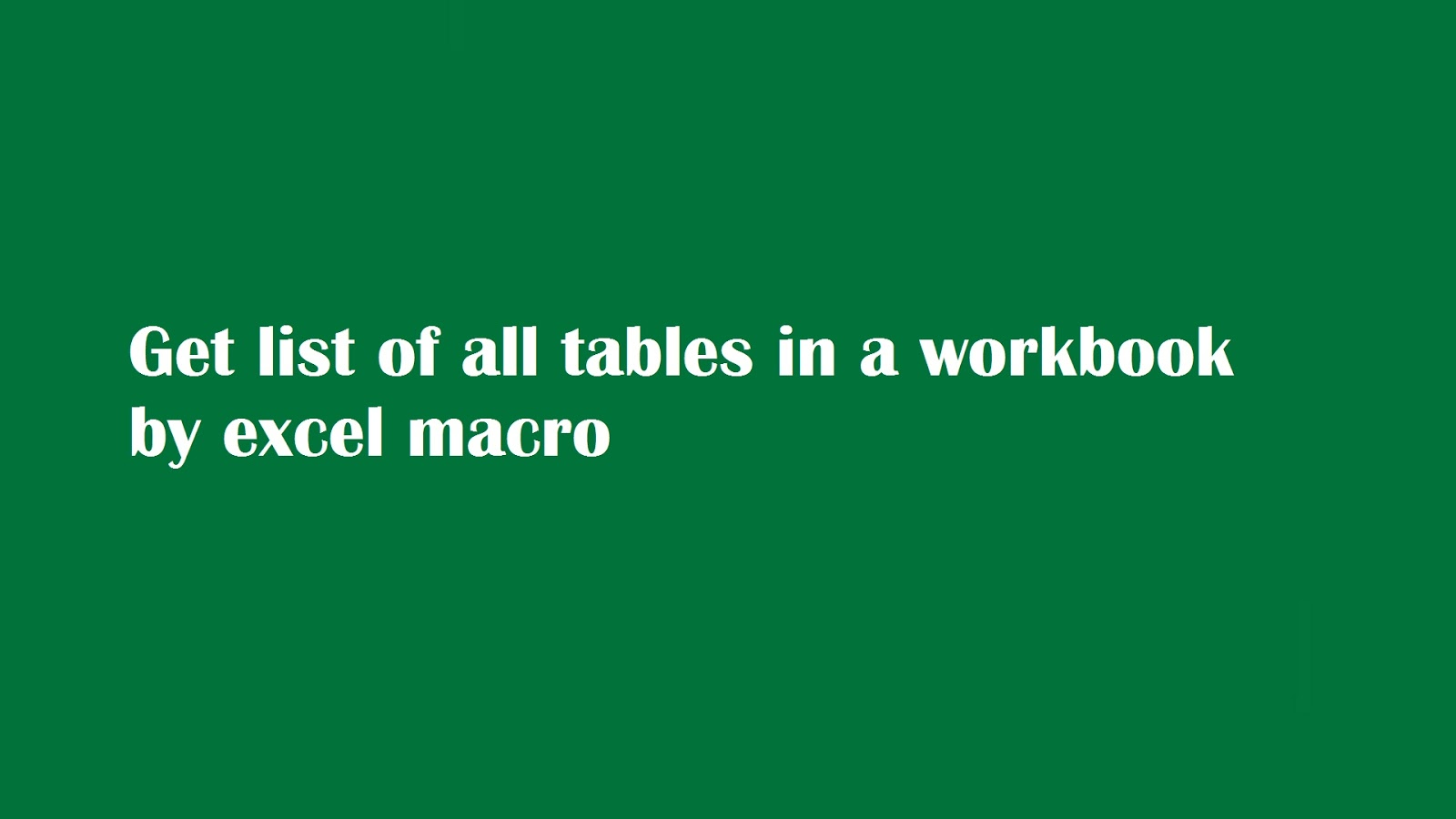 vba-tricks-and-tips-vba-code-to-list-of-table Vba Code To Order Worksheets on mysql code, unix code, smart code, fortran code, web code, cobol code, word code, digital code, angry birds go jenga code, mirror writing davinci code, perl code, dreamweaver code, vb.net code, sharepoint code, pascal code, asp code, programming code, sql code, xml code, visual basic code,