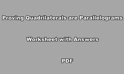 Proving Quadrilaterals are Parallelograms Worksheet with Answers PDF.