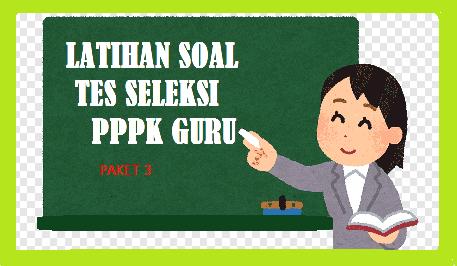 55 + Contoh Soal dan Kunci Jawaban  Ujian PPPK Guru  Tahun 2021 (PAKET
