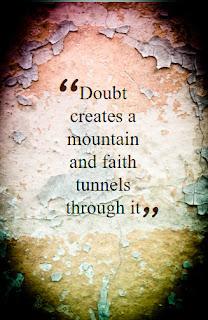 fear clogs faith liberates,faith can move a mountain