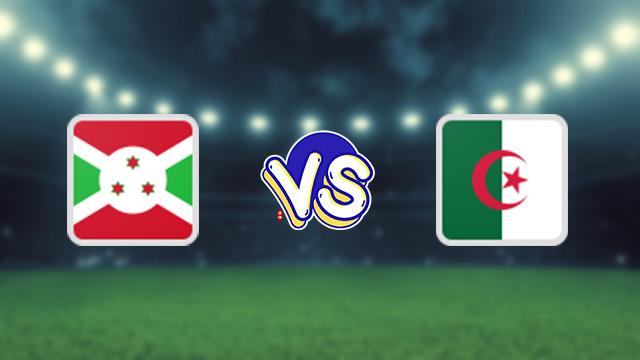 مباراة الجزائر ضد بوروندي
