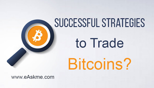 How to Trade Bitcoin Employing Successful Strategies: eAskme