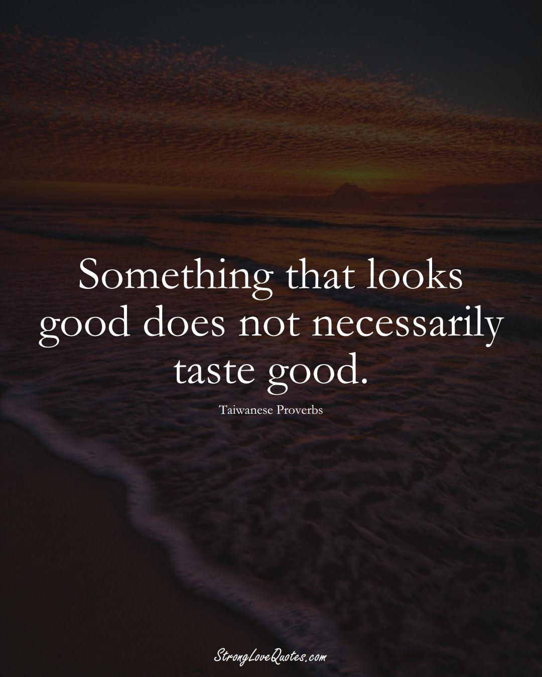 Something that looks good does not necessarily taste good. (Taiwanese Sayings);  #AsianSayings